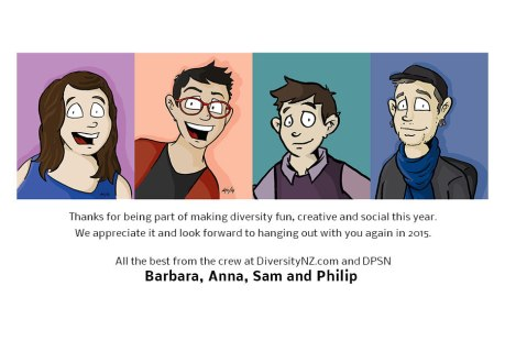 Have a great holiday break! Thanks for being part of making diversity fun, creative and social this year. We appreciate it and look forward to hanging out with you again in 2015. All the best from the crew at DiversityNZ.com and DPSN — Barbara, Anna, Sam and Philip.